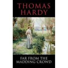 Far From the Madding Crowd - Thomas Hardy. Hardy's a British William Faulkner.