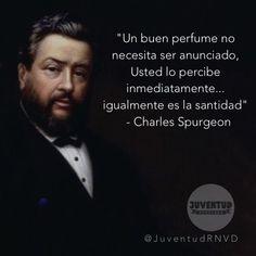 """*""""Un buen perfume no necesita ser anunciado... Usted lo percibe inmediatamente igualmente es la santidad"""".* ~Charles Spurgeon"""