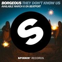 Borgeous - They Don't Know Us (Available March 6) by BORGEOUS on SoundCloud