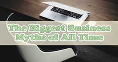 The Biggest Business Myths of All Time - Chance Business The Big Hit, Keep The Lights On, We Got It, Start Up Business, Always Remember, Social Media Graphics, All About Time, It Hurts, How To Become