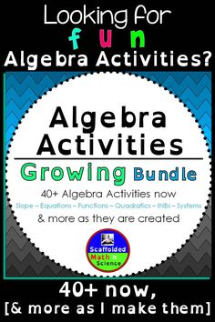 Algebra activity growing bundle. All of my Algebra activities (40+) and more as I create them. This set includes task cards, matching activities,interactive notebooks and other fun activities for teaching and reviewing slope, equations, systems, functions, quadratics and polynomials along with a couple other fun surprises:)