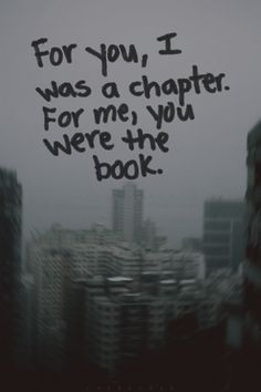 For you, I was a chapter. For me, you were the book. ∞