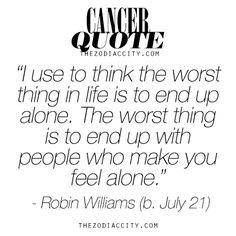 """Cancer Zodiac Sign ♋ Quote. """"Alone."""" ~ Robin Williams"""