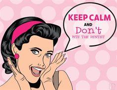 Keep Calm and Don't Bite The Dentist Dentaltown