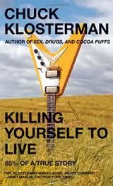 Killing Yourself To Live. Chuck Klosterman.