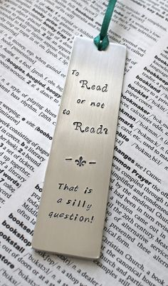"""To Read or not to Read"" Metal Stamped Personalized Bookmark - To Read or Not To Read  http://sunnydaypublishing.com/books/  http://www.janetcampbell.ca/"