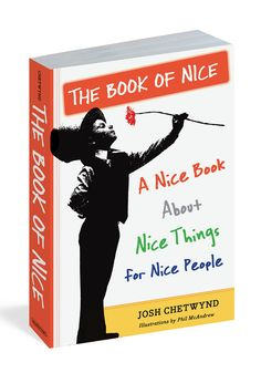 Snarkiness has seeped into sports, politics, even kindergarten. That's why I have the nicest words to say about The Book of Nice, a smart look at all things, well, nice.