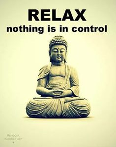 Relax, nothing is under control... My instant response is a big, long, deep breath...