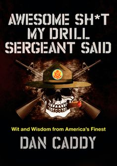 "The official tie-in book to the wildly popular Facebook page, featuring brand-new crazy, off-the-wall, outrageously funny, and downright ""awesome"" pearls of wisdom from real-life drill sergeants and instructors from all branches of the military.Sweat dries. Blood clots. Bones heal. Suck it up, buttercup.After his deployment in Afghanistan, Dan Caddy began swapping great drill sergeant stories by e-mail with other combat veterans—an exchange with friends that would grow into the..."
