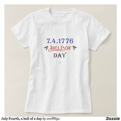 July Fourth, a hell of a day T-shirts