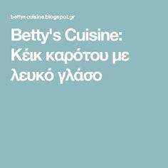Betty's Cuisine: Κέικ καρότου με λευκό γλάσο
