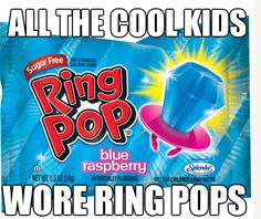 You were a kid in the 90s if... all the cool kids wore ring pops.