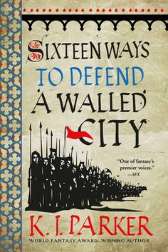 """Read """"Sixteen Ways to Defend a Walled City"""" by K. Parker available from Rakuten Kobo. Parker's new novel is the remarkable tale of the siege of a walled city, and the even more remarkable man who had . Plot Twist, Got Books, Books To Read, Book 1, This Book, Kindle, Political Strategy, Comedy, Fantasy Book Covers"""