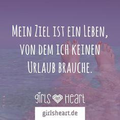 Mehr Sprüche auf: www.girlsheart.de  #urlaub #leben #genießen #freiheit…