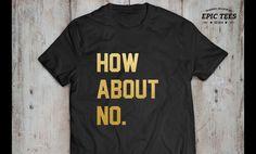 Perfect gift for him. Slogan T-Shirts – How about no shirt,UNISEX – a unique product by epictees via en.DaWanda.com