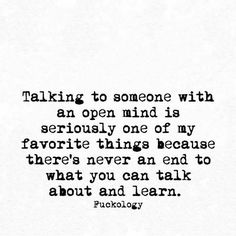 Talking to someone with an open mind...