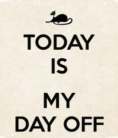 89 Best Day off images in 2019 | Day off, Day off quotes ...