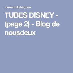 TUBES DISNEY - (page 2) - Blog de nousdeux