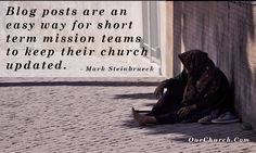 Blog posts are an easy way for short term mission teams to keep their church updated.  - Mark Steinbrueck