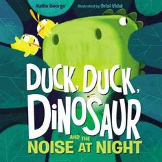 DUCK, DUCK, DINOSAUR AND THE NOISE AT NIGHT written by Kallie George and illustrated by Oriol Vidal.  Feather, Slap, and Spike are three grown siblings who need their own nest, separate from their parents.  On their first night away, they are woken up by a very loud noise.  What do you think that noise could be?