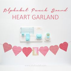 Alphabet Punch Board Heart Garland by Aly Dosdall_Pinterest
