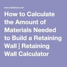 How to Calculate the Amount of Materials Needed to Build a Retaining Wall | Retaining Wall Calculator