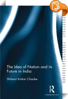 The Idea of Nation and its Future in India    ::  <P>This volume is a theoretico-empirical study of nations and nationalism on a global scale. It enquires if the idea of the nation, by its own logic, is feasible and whether India fulfils the requirement of nationhood with a reasonable prospect of survival. The monograph engages with the theories of nation and nationalism and examines if they are relevant and tenable in contemporary times. It looks at the way these ideas have acted out ...