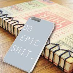 Do Epic Shit Epic Design iPhone 6 Plus|iPhone 6S Plus Case