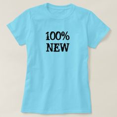 100% New Light Blue T-Shirt Show to the world with this blue t-shirt that you are 100% new. You can also customize this product to change the text, font type and text color.