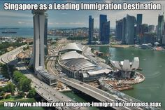 Singapore as a Leading Immigration Destination See More Information:-  http://www.abhinav.com/singapore-immigration/entrepass.aspx