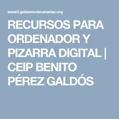 RECURSOS PARA ORDENADOR Y PIZARRA DIGITAL | CEIP BENITO PÉREZ GALDÓS