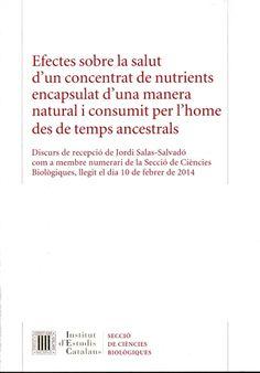 Efectes sobre la salut d'un concentrat de nutrients encapsulat d'una manera natural i consumit per l'home des de temps ancestrals : discurs de recepció de Jordi Salas-Salvadó com a membre numerari de la Secció de Ciències Biològiques, llegit el dia 10 de febrer de 2014. Barcelona : Institut d'Estudis Catalans, Secció de Ciències Biològiques, 2014. [Març 2014] #novetatsfarmacia #CRAIUB