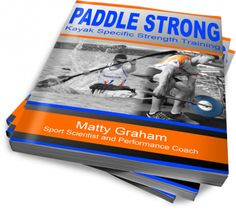 Paddle Strong Kayak Specific Strength Training Get your FREE preview