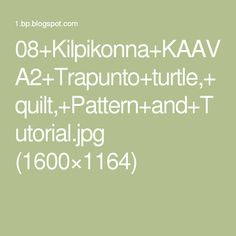 08+Kilpikonna+KAAVA2+Trapunto+turtle,+quilt,+Pattern+and+Tutorial.jpg (1600×1164)