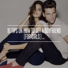 10 Tips on How to Get a Boyfriend (for Girls) ... → Love