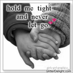 HOLD ME TIGHT & NEVER LET GO.,,❤️