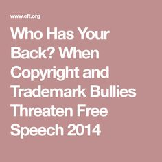 Who Has Your Back? When Copyright and Trademark Bullies Threaten Free Speech 2014
