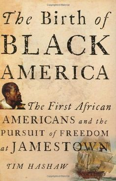 "The Birth of Black America: The First African Americans and the Pursuit of Freedom at Jamestown by Tim Hashaw. ""All my life I have been asking who?, this book answered many of those questions. I highly recommend it. Black History Books, Black History Facts, Black Books, I Love Books, Books To Read, My Books, Black Power, African American Literature, Black Authors"