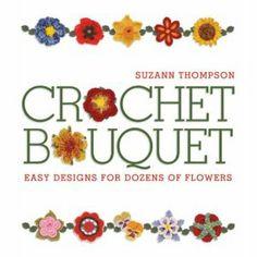 Crochet Bouquet: Easy Designs for Dozens of Flowers [Paperback]  Suzann Thompson (Author)