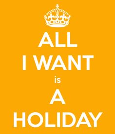 We all need a holiday !!