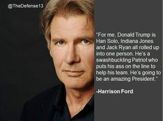 Harrison Ford is a life long democrat. And he has never said.