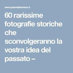 60 rarissime fotografie storiche che sconvolgeranno la vostra idea del passato –