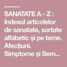 SANATATE A - Z : Indexul articolelor de sanatate, sortate alfabetic și pe teme. Afecțiuni. Simptome și Semne. Diagnostic și Tratament. Studii stiintifice. Medicine