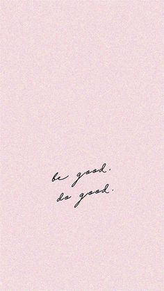 Be good do good #wordstoliveby