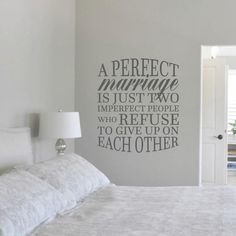 """""""A Perfect Marriage Is Just Two Imperfect People Who Refuse To Give Up On Each Other."""" This perfect quote will fit right in on the wall of your master bedroom, or in your family room."""
