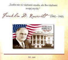 """""""Ľudia nie sú väzňami osudu, ale iba väzňami svojej mysle.""""  -- Franklin D. Roosevelt"""