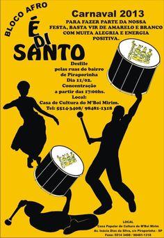"""O Bloco Afro """"É di Santo"""", realizará seu tradicional desfile nas ruas do bairro de piraporinha. E para fazer parte desta festa basta vir de amarelo e branco com muita alegria e energia positiva. Concentração: às 17h, no pátio da Casa de Cultura de M'Boi Mirim."""