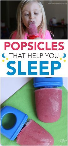 Sleepytime Popsicles. Popsicles to help your kids fall asleep!