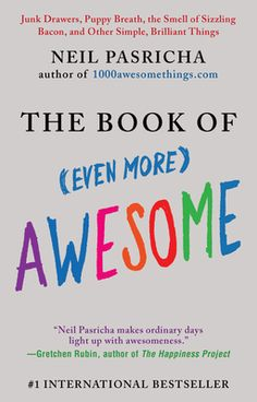 The Book of (Even More) Awesome: Junk Drawers, Puppy Breath, the Smell of Sizzling Bacon, and Other Simple, Brilliant Things The Book of Even More Awesome By Pasricha Neil 1000 Awesome Things, You Are Awesome, Neil Pasricha, Puppy Breath, Happiness Project, Penguin Random House, Reading Levels, Bad Mood, Bestselling Author