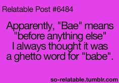 "Just figured out what ""Bae"" means lol"